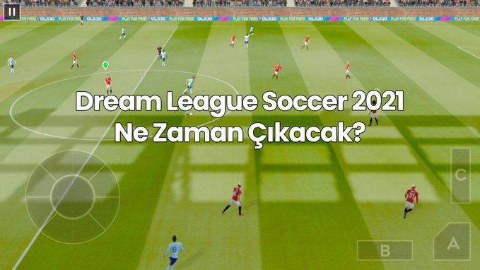 dream league soccer 2021 ne zaman çıkacak