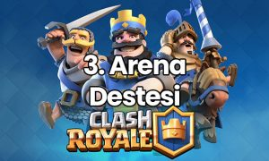 Clash Royale 3. Arena Destesi