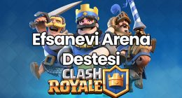 Clash Royale Efsanevi Arena Destesi